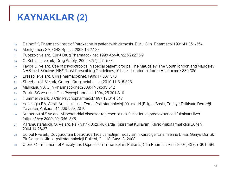 KAYNAKLAR (2) Dalhoff K, Pharmacokinetic of Paroxetine in patient with cirrhosis. Eur J Clin Pharmacol 1991;41:351-354.