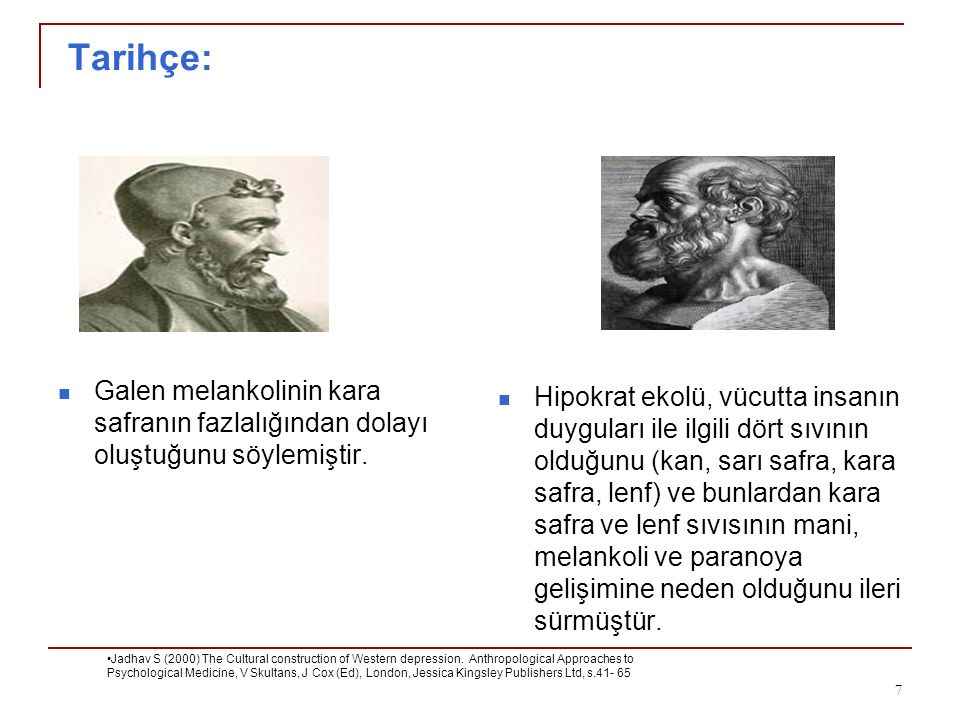 Tarihçe: Galen melankolinin kara safranın fazlalığından dolayı oluştuğunu söylemiştir.
