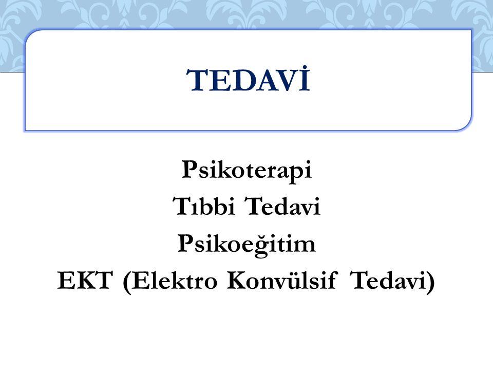 Psikoterapi Tıbbi Tedavi Psikoeğitim EKT (Elektro Konvülsif Tedavi)