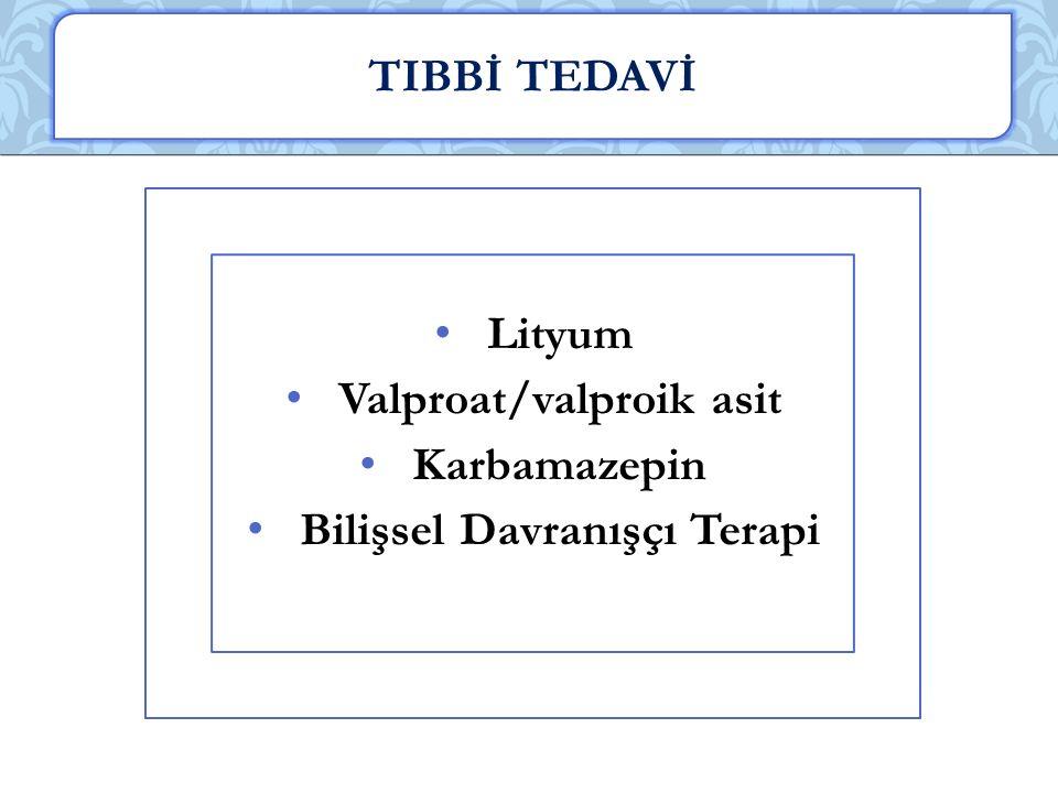 Valproat/valproik asit Bilişsel Davranışçı Terapi