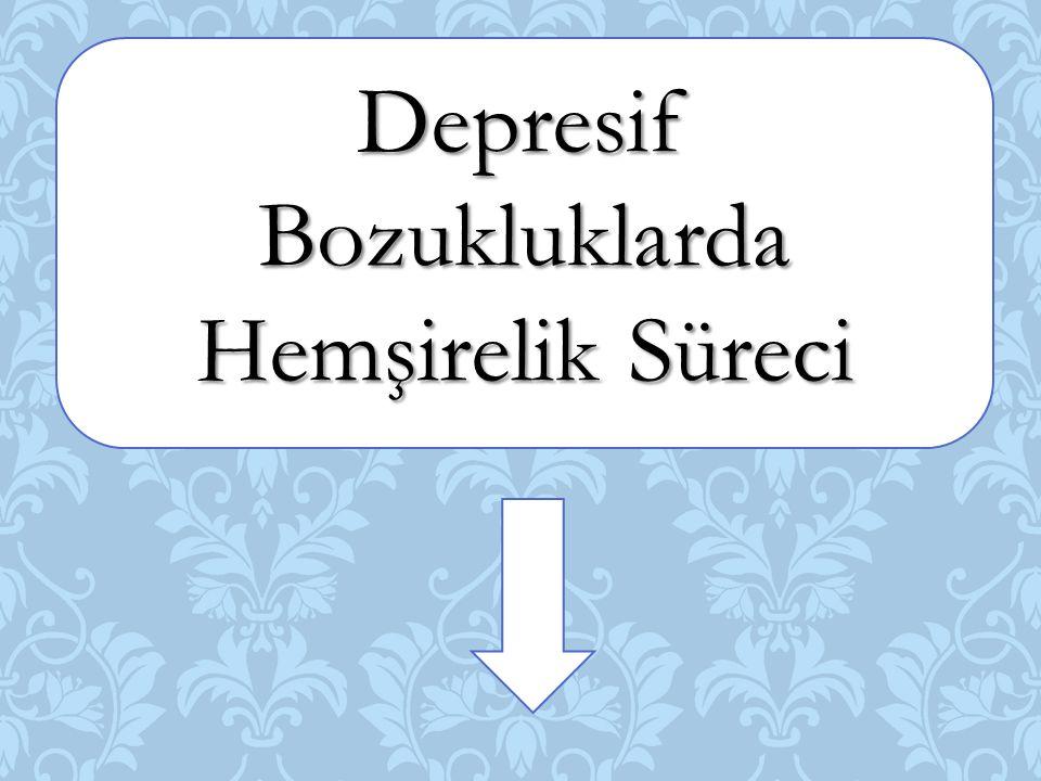 Depresif Bozukluklarda Hemşirelik Süreci