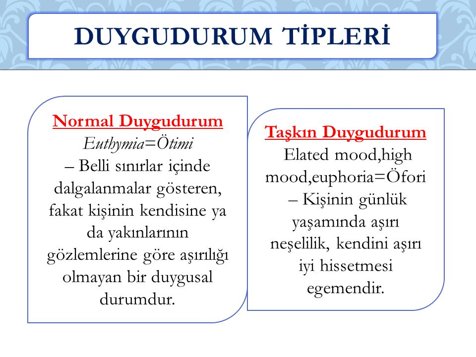 DUYGUDURUM TİPLERİ Normal Duygudurum Euthymia=Ötimi Taşkın Duygudurum