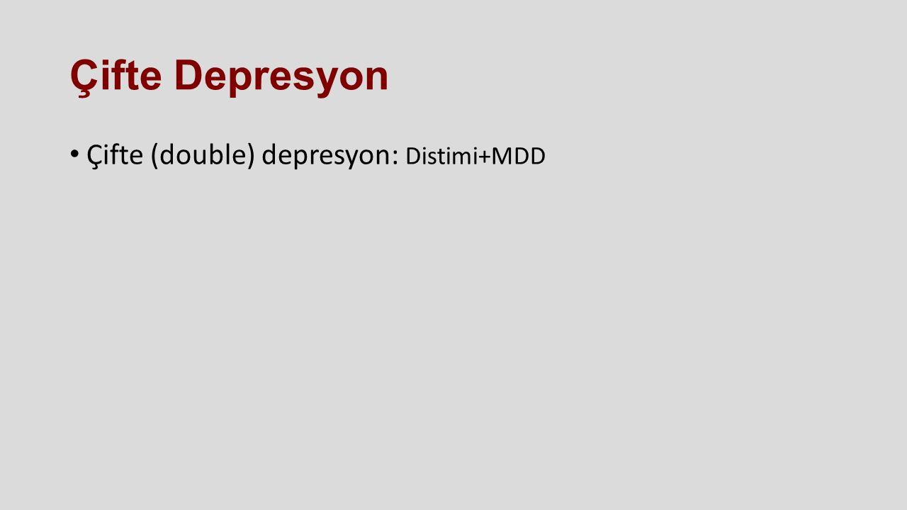 Çifte Depresyon Çifte (double) depresyon: Distimi+MDD