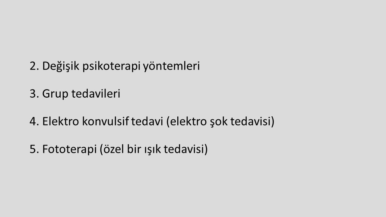 2. Değişik psikoterapi yöntemleri 3. Grup tedavileri 4