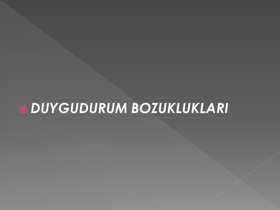 DUYGUDURUM BOZUKLUKLARI