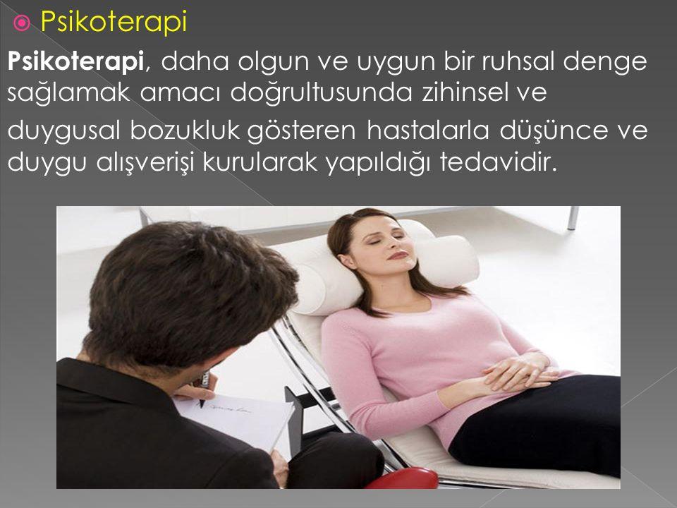 Psikoterapi Psikoterapi, daha olgun ve uygun bir ruhsal denge sağlamak amacı doğrultusunda zihinsel ve.