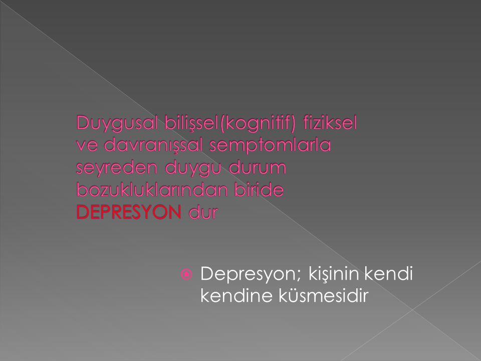 Duygusal bilişsel(kognitif) fiziksel ve davranışsal semptomlarla seyreden duygu durum bozukluklarından biride DEPRESYON dur