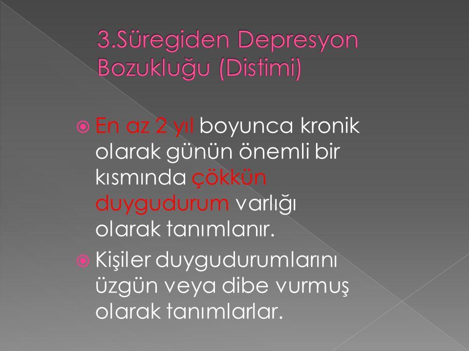 3.Süregiden Depresyon Bozukluğu (Distimi)