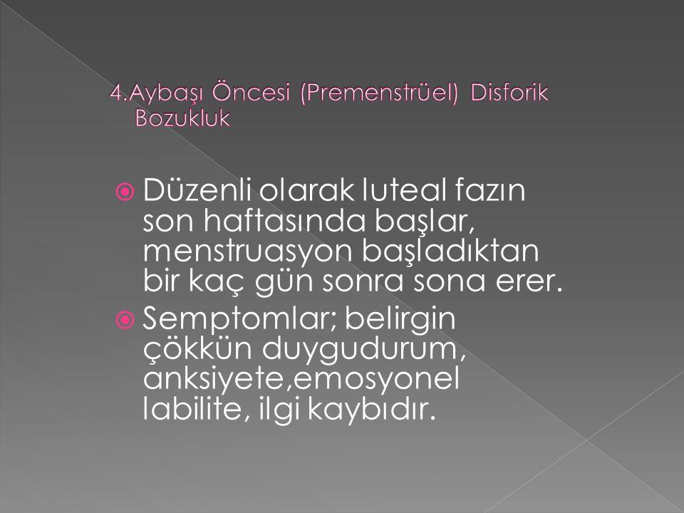 4.Aybaşı Öncesi (Premenstrüel) Disforik Bozukluk