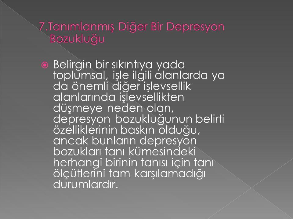 7.Tanımlanmış Diğer Bir Depresyon Bozukluğu