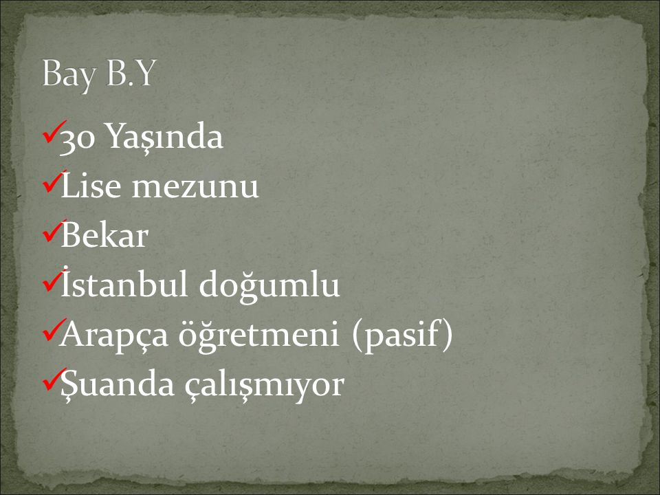 Bay B.Y 30 Yaşında Lise mezunu Bekar İstanbul doğumlu