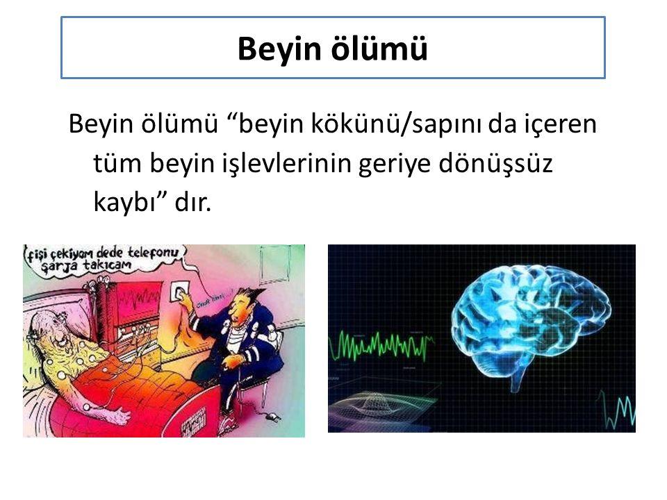 Beyin ölümü Beyin ölümü beyin kökünü/sapını da içeren tüm beyin işlevlerinin geriye dönüşsüz kaybı dır.