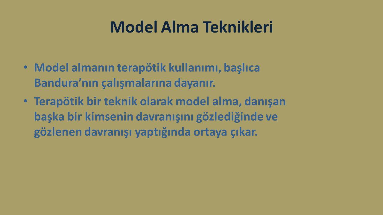 Model Alma Teknikleri Model almanın terapötik kullanımı, başlıca Bandura'nın çalışmalarına dayanır.