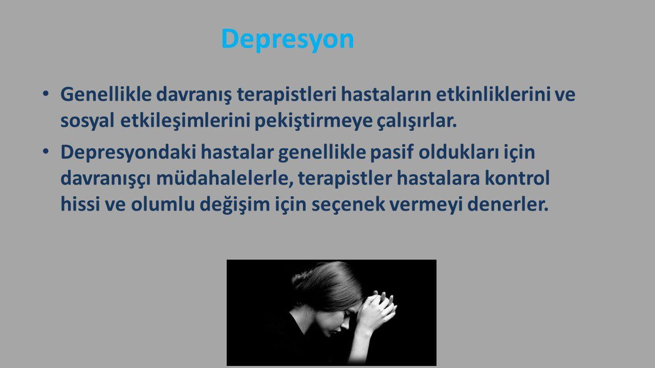 Depresyon Genellikle davranış terapistleri hastaların etkinliklerini ve sosyal etkileşimlerini pekiştirmeye çalışırlar.