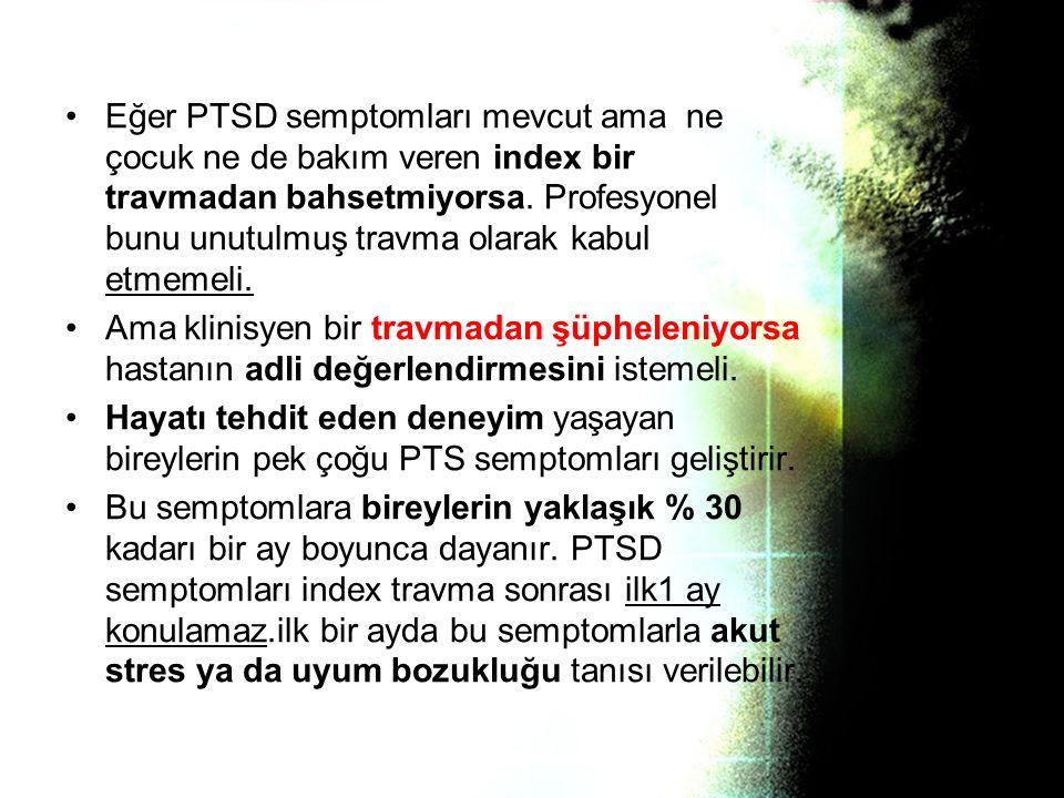Eğer PTSD semptomları mevcut ama ne çocuk ne de bakım veren index bir travmadan bahsetmiyorsa. Profesyonel bunu unutulmuş travma olarak kabul etmemeli.