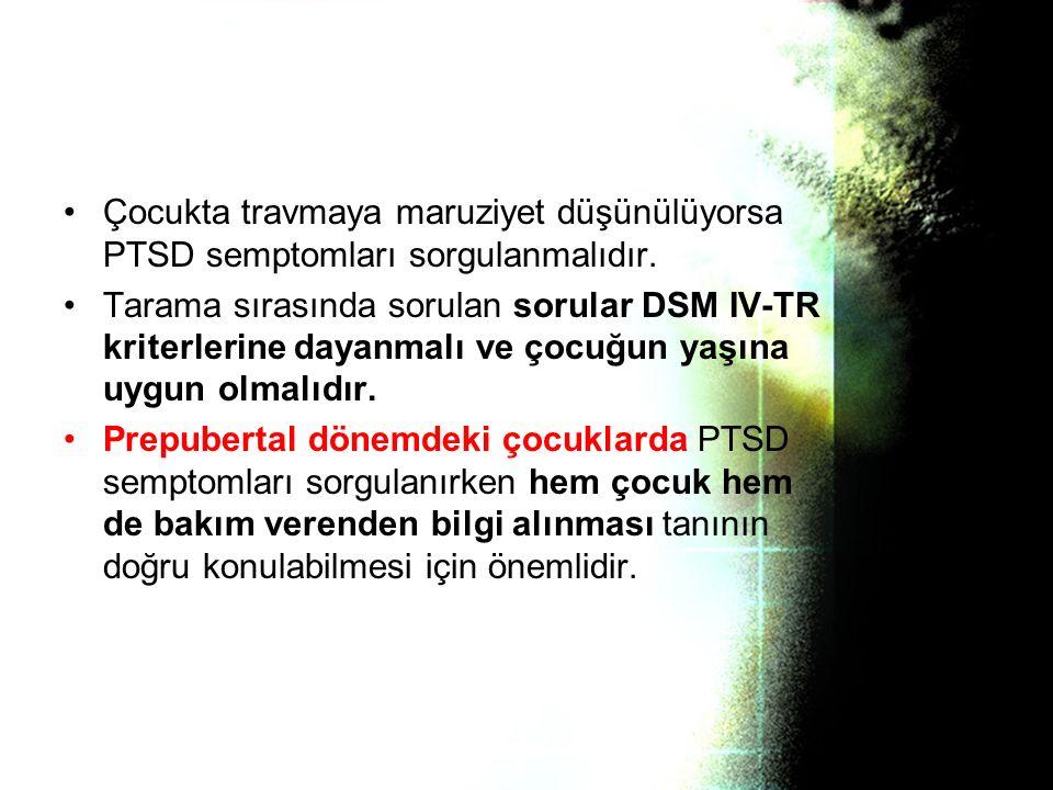 Çocukta travmaya maruziyet düşünülüyorsa PTSD semptomları sorgulanmalıdır.