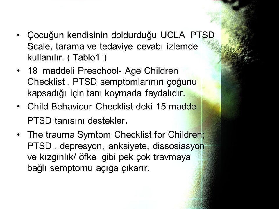 Çocuğun kendisinin doldurduğu UCLA PTSD Scale, tarama ve tedaviye cevabı izlemde kullanılır. ( Tablo1 )