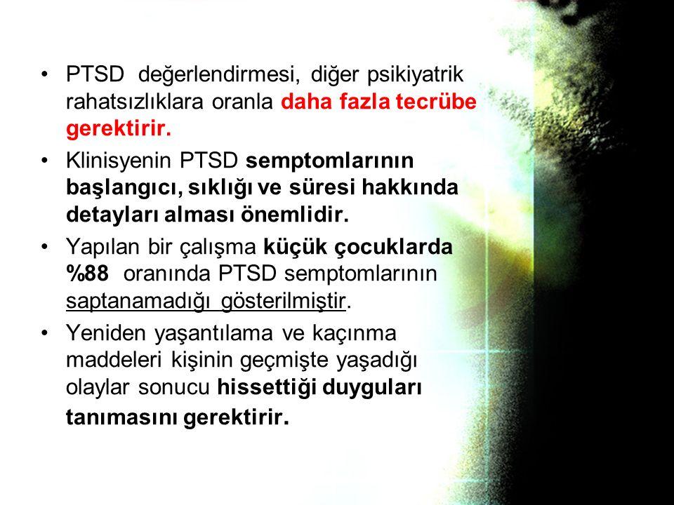 PTSD değerlendirmesi, diğer psikiyatrik rahatsızlıklara oranla daha fazla tecrübe gerektirir.
