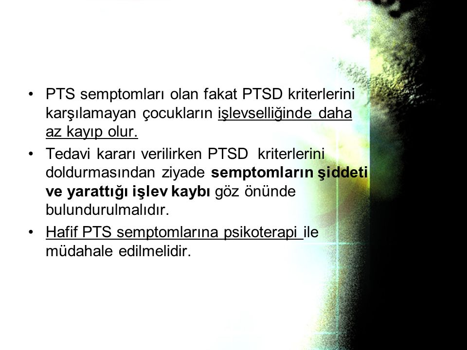 PTS semptomları olan fakat PTSD kriterlerini karşılamayan çocukların işlevselliğinde daha az kayıp olur.