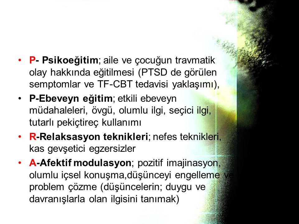 P- Psikoeğitim; aile ve çocuğun travmatik olay hakkında eğitilmesi (PTSD de görülen semptomlar ve TF-CBT tedavisi yaklaşımı),