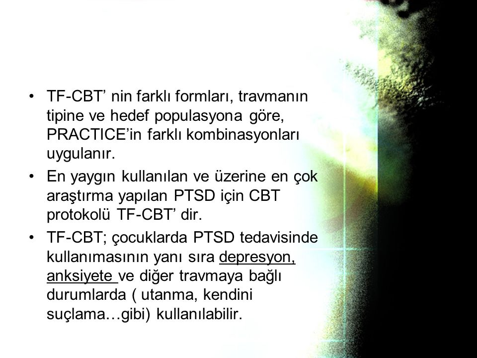 TF-CBT' nin farklı formları, travmanın tipine ve hedef populasyona göre, PRACTICE'in farklı kombinasyonları uygulanır.