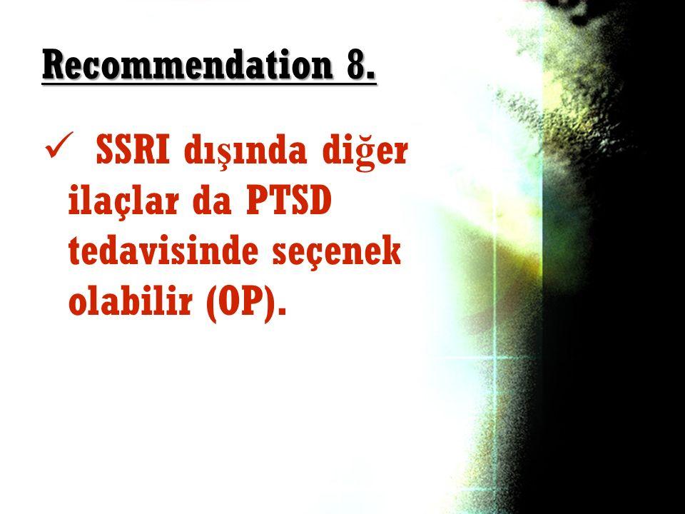 Recommendation 8. SSRI dışında diğer ilaçlar da PTSD tedavisinde seçenek olabilir (OP).