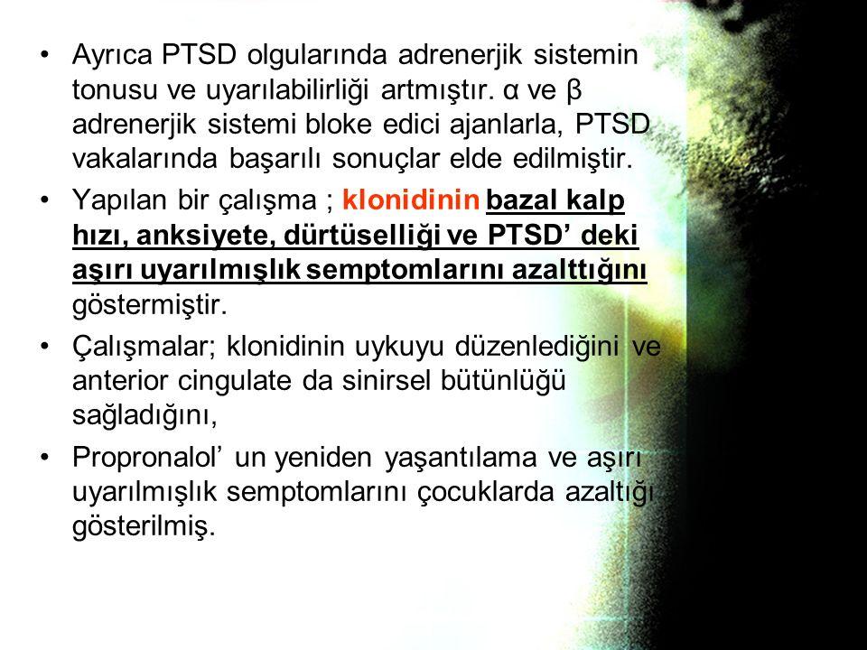 Ayrıca PTSD olgularında adrenerjik sistemin tonusu ve uyarılabilirliği artmıştır. α ve β adrenerjik sistemi bloke edici ajanlarla, PTSD vakalarında başarılı sonuçlar elde edilmiştir.