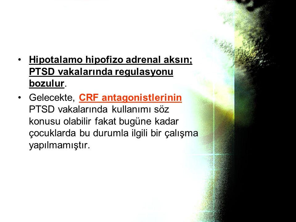 Hipotalamo hipofizo adrenal aksın; PTSD vakalarında regulasyonu bozulur.