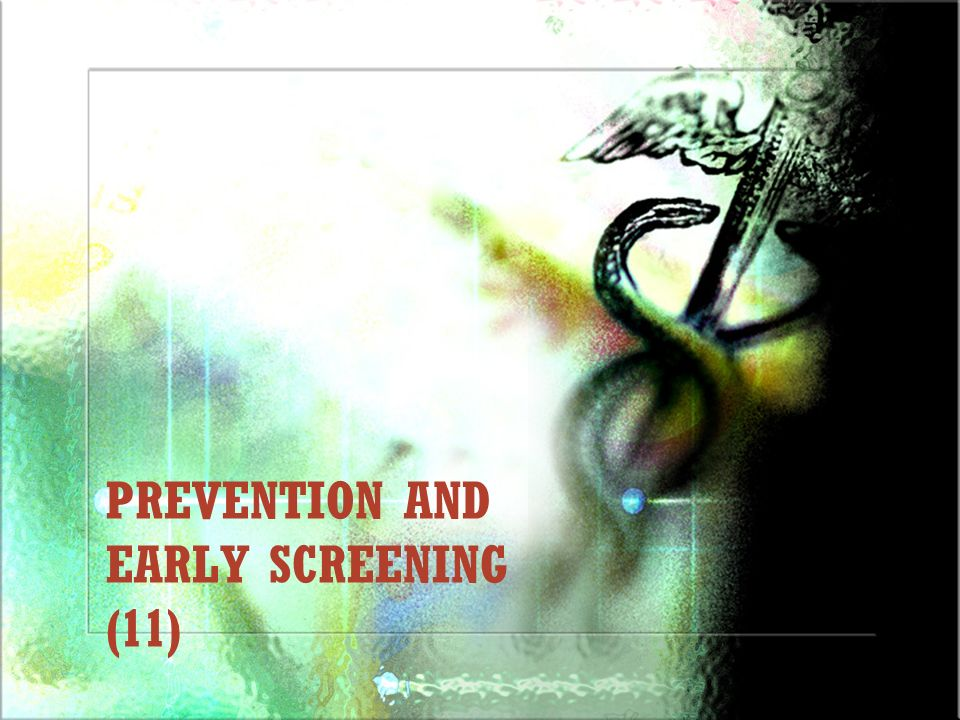 PREVENTION AND EARLY SCREENING (11)