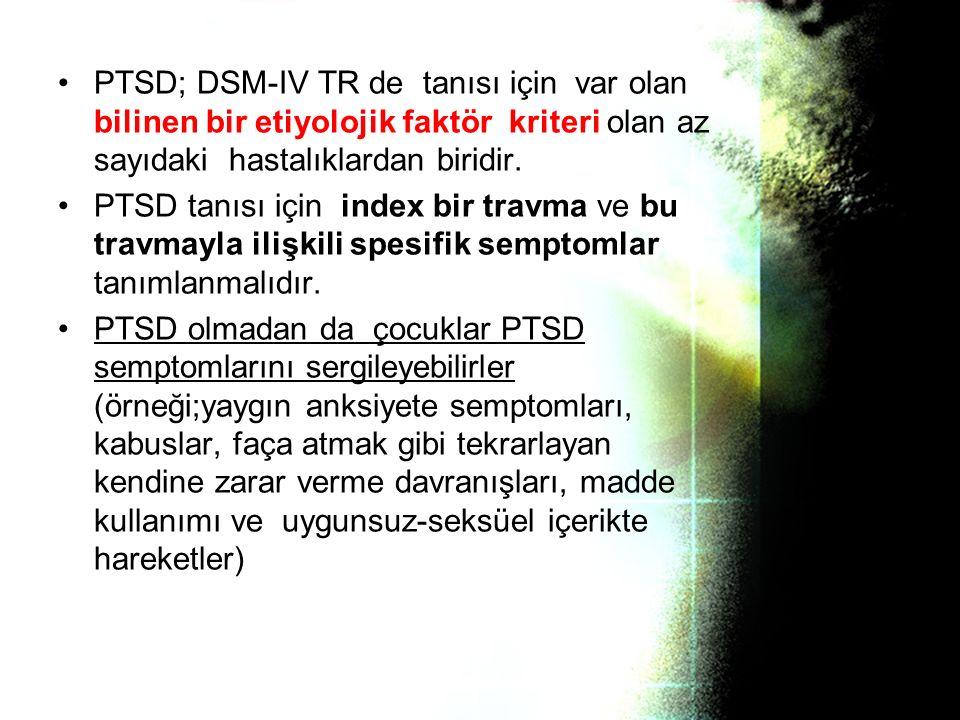 PTSD; DSM-IV TR de tanısı için var olan bilinen bir etiyolojik faktör kriteri olan az sayıdaki hastalıklardan biridir.