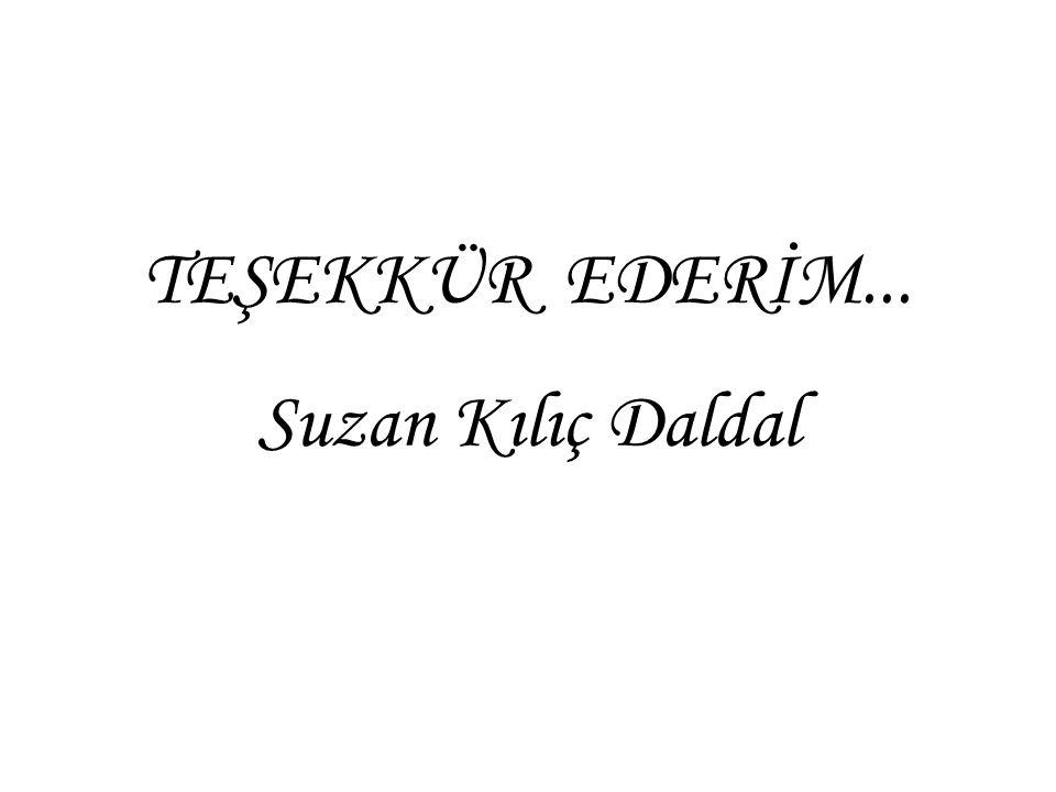 TEŞEKKÜR EDERİM... Suzan Kılıç Daldal