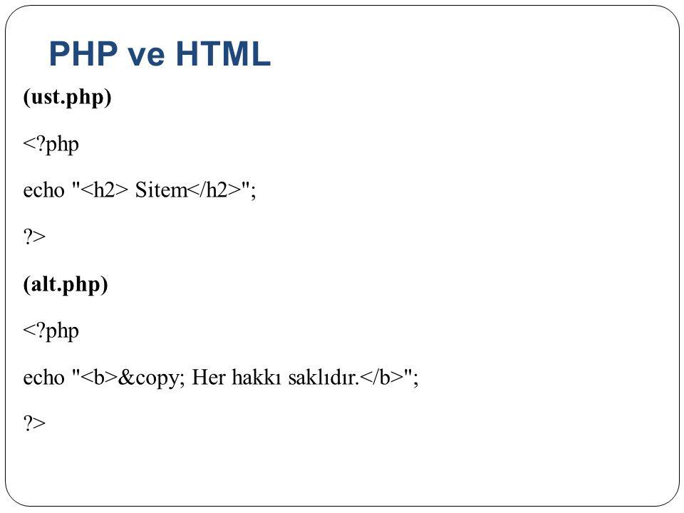 PHP ve HTML (ust.php) < php echo <h2> Sitem</h2> ; > (alt.php) echo <b>© Her hakkı saklıdır.</b> ;