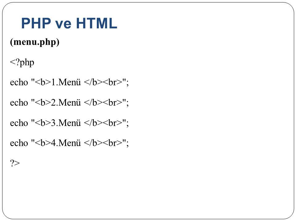 PHP ve HTML (menu.php) < php echo <b>1.Menü </b><br> ; echo <b>2.Menü </b><br> ; echo <b>3.Menü </b><br> ; echo <b>4.Menü </b><br> ; >