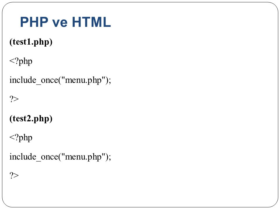 PHP ve HTML (test1.php) < php include_once( menu.php ); > (test2.php)