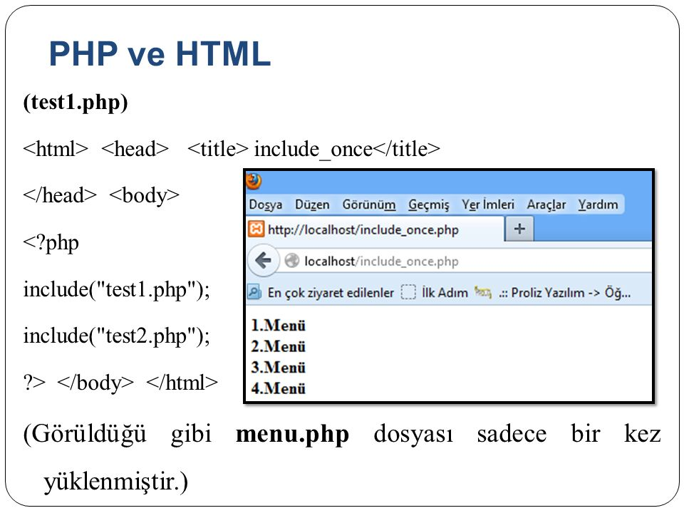 PHP ve HTML (test1.php) <html> <head> <title> include_once</title> </head> <body> < php. include( test1.php );