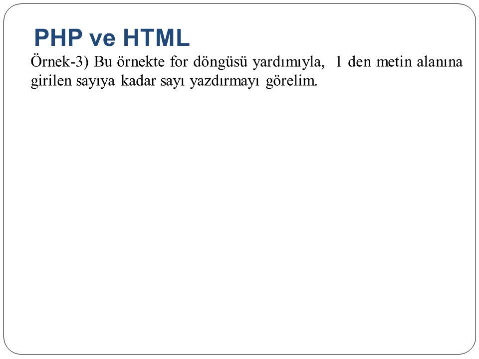 PHP ve HTML Örnek-3) Bu örnekte for döngüsü yardımıyla, 1 den metin alanına girilen sayıya kadar sayı yazdırmayı görelim.