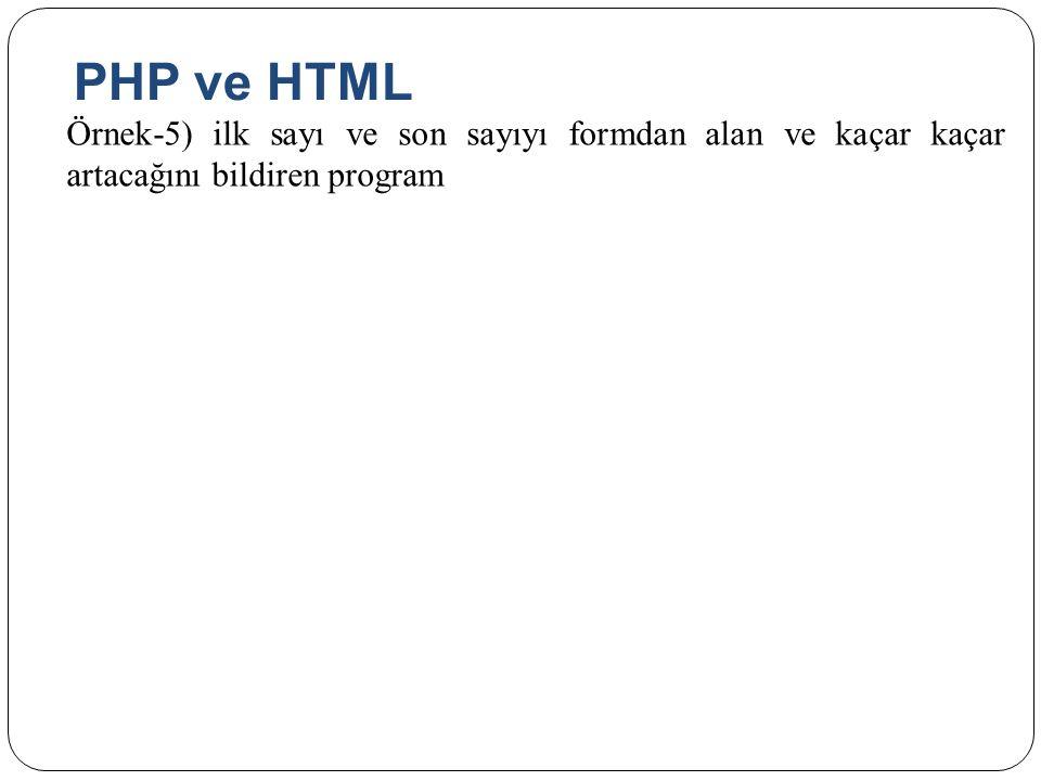 PHP ve HTML Örnek-5) ilk sayı ve son sayıyı formdan alan ve kaçar kaçar artacağını bildiren program