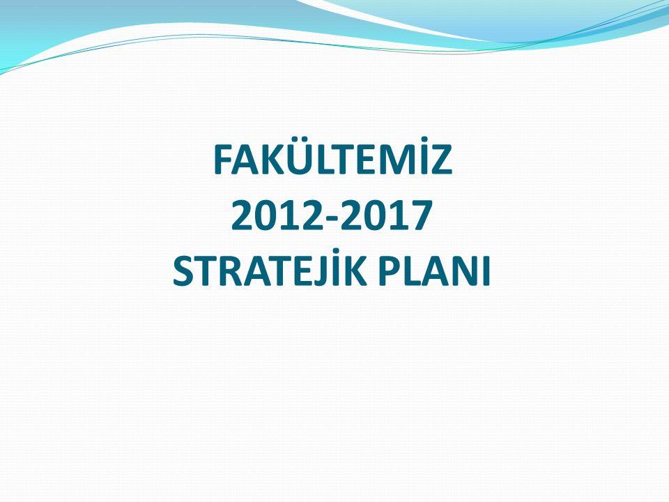 FAKÜLTEMİZ 2012-2017 STRATEJİK PLANI