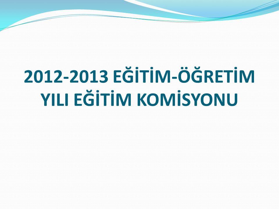 2012-2013 EĞİTİM-ÖĞRETİM YILI EĞİTİM KOMİSYONU