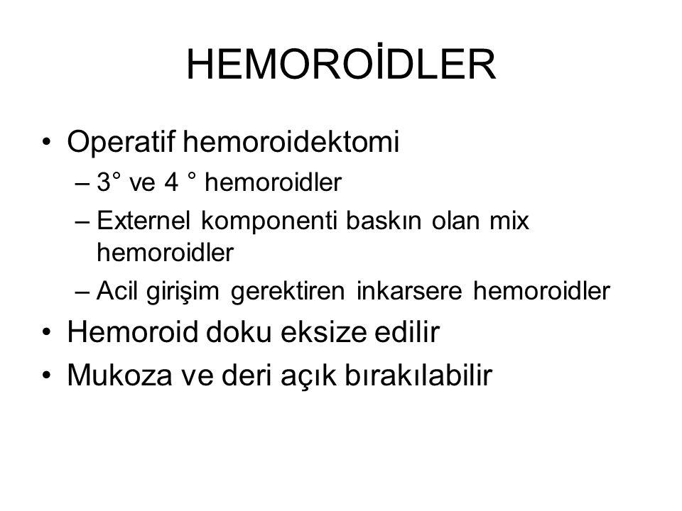HEMOROİDLER Operatif hemoroidektomi Hemoroid doku eksize edilir