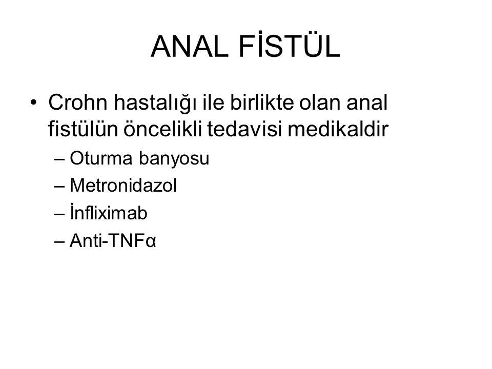 ANAL FİSTÜL Crohn hastalığı ile birlikte olan anal fistülün öncelikli tedavisi medikaldir. Oturma banyosu.