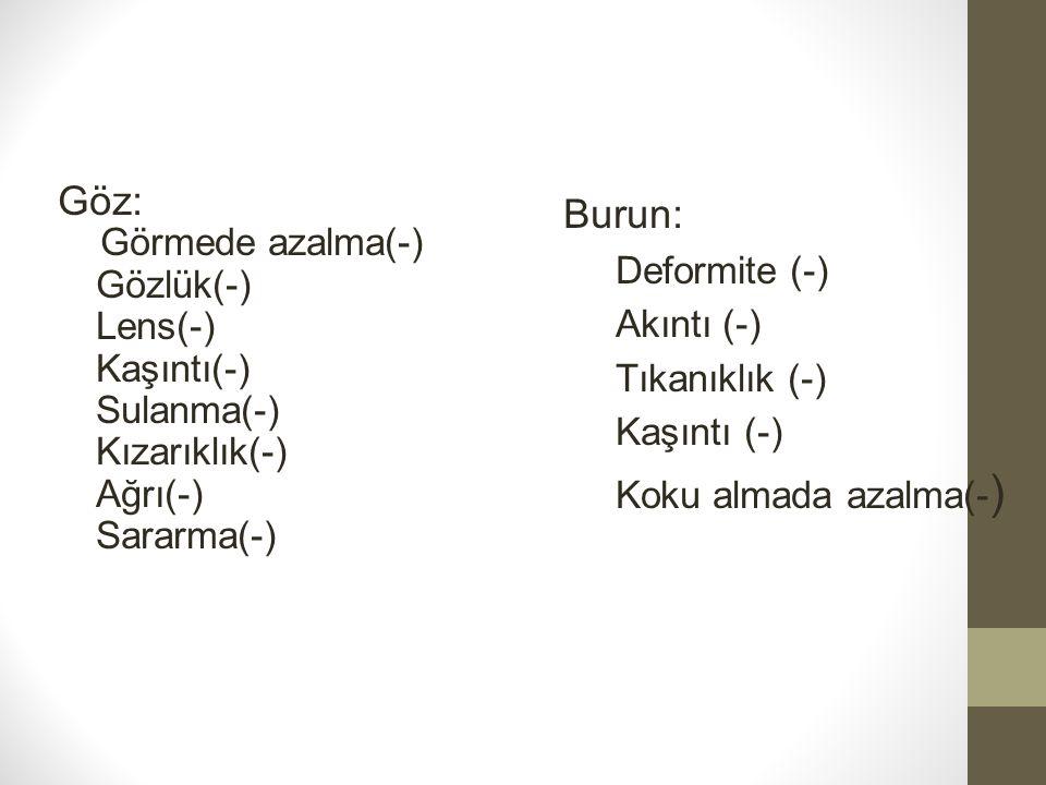 Göz: Burun: Görmede azalma(-) Deformite (-) Gözlük(-) Akıntı (-)