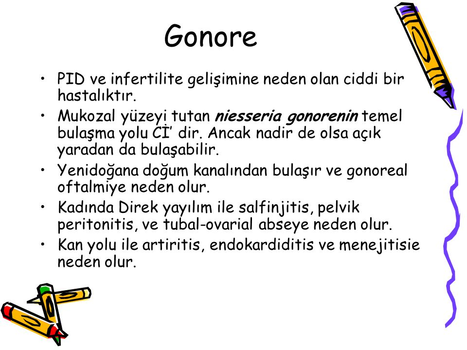 Gonore PID ve infertilite gelişimine neden olan ciddi bir hastalıktır.