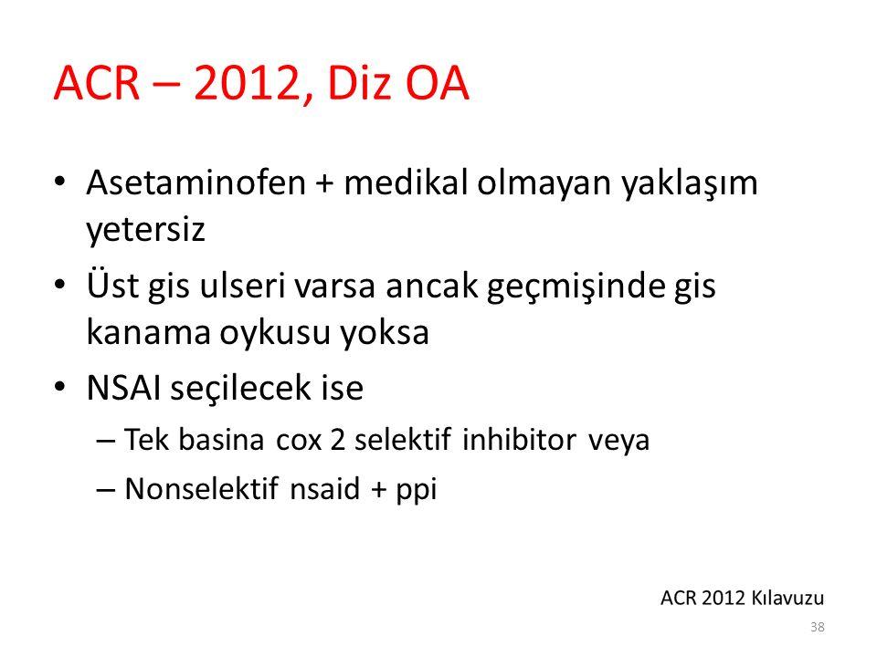 ACR – 2012, Diz OA Asetaminofen + medikal olmayan yaklaşım yetersiz