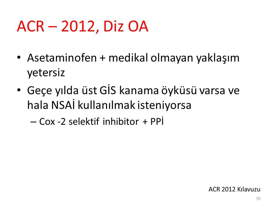 ACR – 2012, Diz OA Kardiyoprotektif ASA (325 mg/gün) kullanıyor ve NSAİ kullanılacaksa. İbuprofen+PPI yerine non selektif NSAİ.