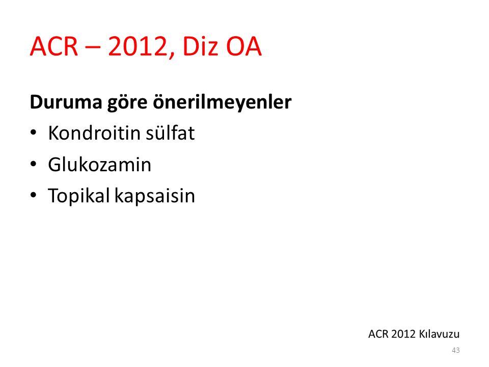 ACR – 2012, Diz OA İntra-artiküler hiyolorinik asit kullanımı konusunda öneri yok
