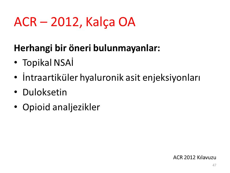 ACR – 2012, Kalça OA Operasyon gerektiren başlangıç tedavilerine yanıt vermeyen semptomatik hastalarda.