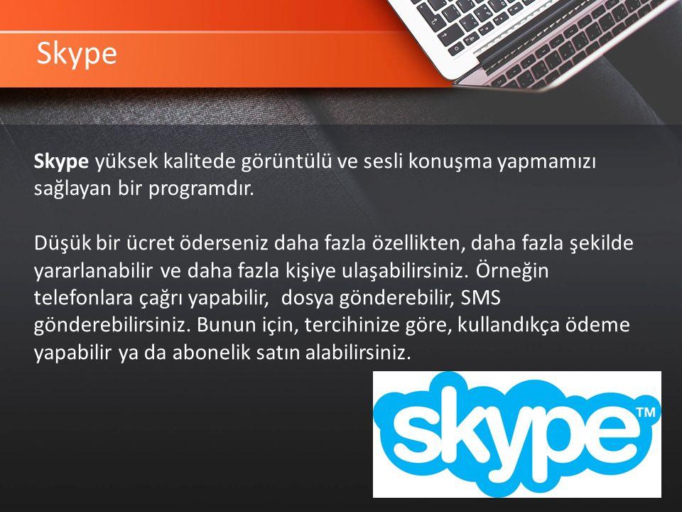 Skype Skype yüksek kalitede görüntülü ve sesli konuşma yapmamızı sağlayan bir programdır.