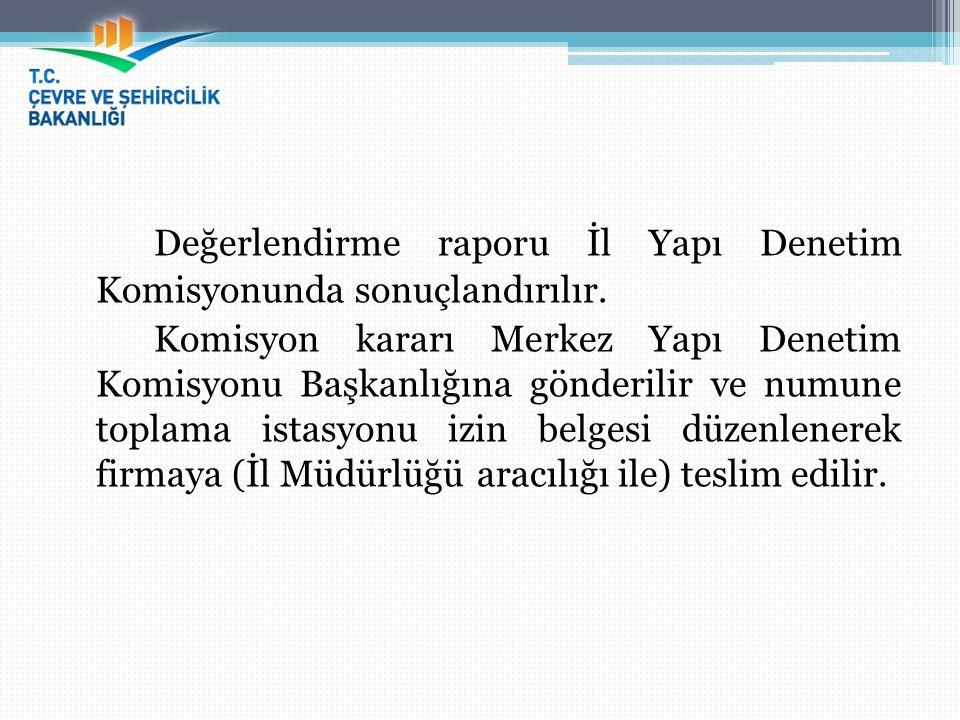 Değerlendirme raporu İl Yapı Denetim Komisyonunda sonuçlandırılır.