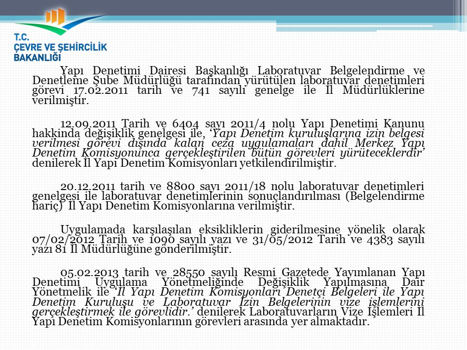 Yapı Denetimi Dairesi Başkanlığı Laboratuvar Belgelendirme ve Denetleme Şube Müdürlüğü tarafından yürütülen laboratuvar denetimleri görevi 17.02.2011 tarih ve 741 sayılı genelge ile İl Müdürlüklerine verilmiştir.